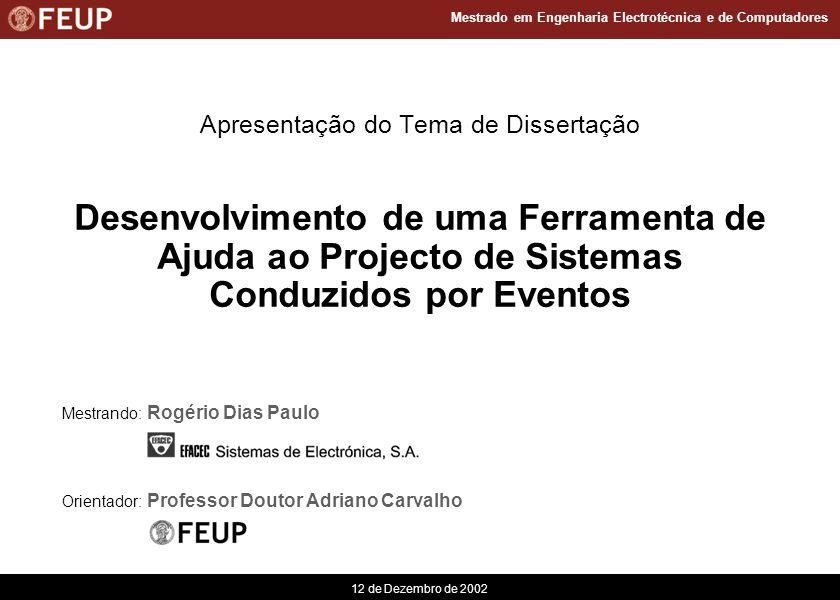 2 Mestrado em Engenharia Electrotécnica e de Computadores 12 de Dezembro de 2002, Rogério Paulo Tema n Tema: Desenvolvimento de uma Ferramenta de Ajuda ao Projecto de Sistemas Conduzidos por Eventos n Domínio de aplicação: Sistemas de automação de redes de energia