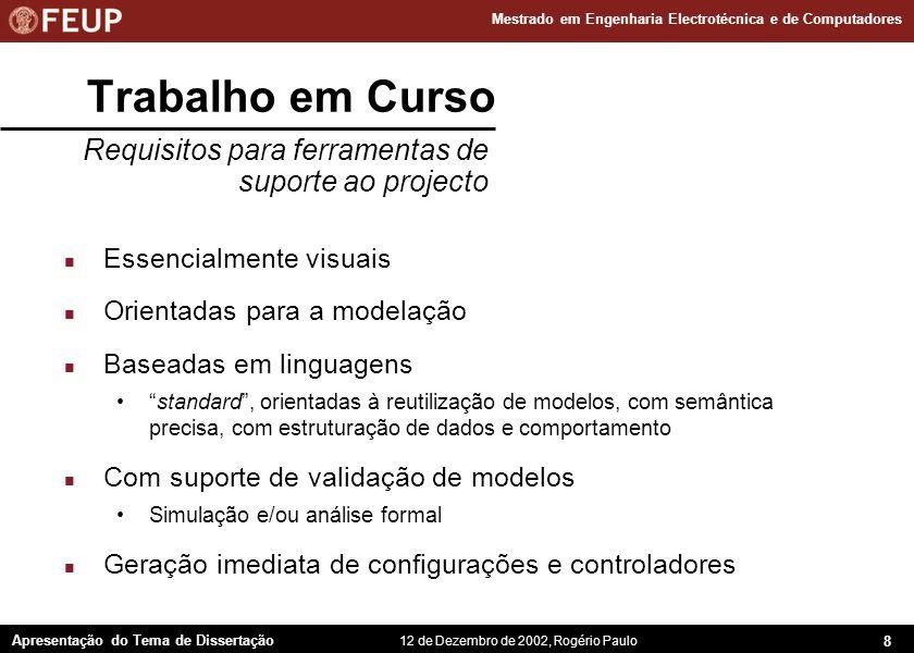 9 Apresentação do Tema de Dissertação Mestrado em Engenharia Electrotécnica e de Computadores 12 de Dezembro de 2002, Rogério Paulo Trabalho em Curso n Orientada ao objecto.