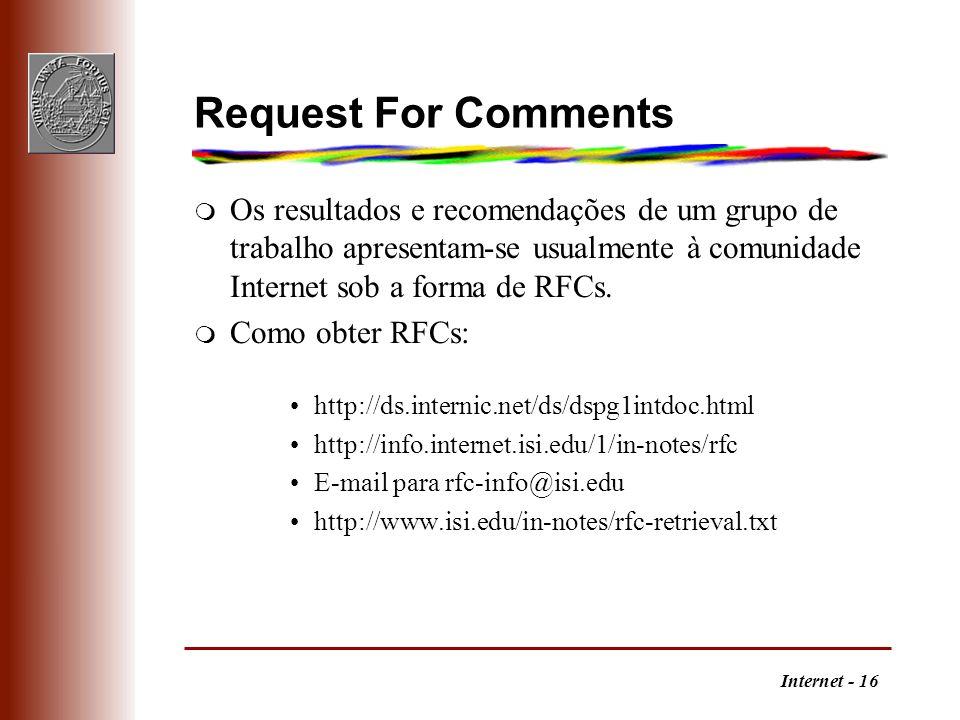 Internet - 16 Request For Comments m Os resultados e recomendações de um grupo de trabalho apresentam-se usualmente à comunidade Internet sob a forma