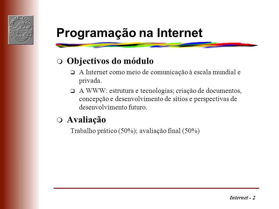 Internet - 2 Programação na Internet m Objectivos do módulo q A Internet como meio de comunicação à escala mundial e privada. q A WWW: estrutura e tec