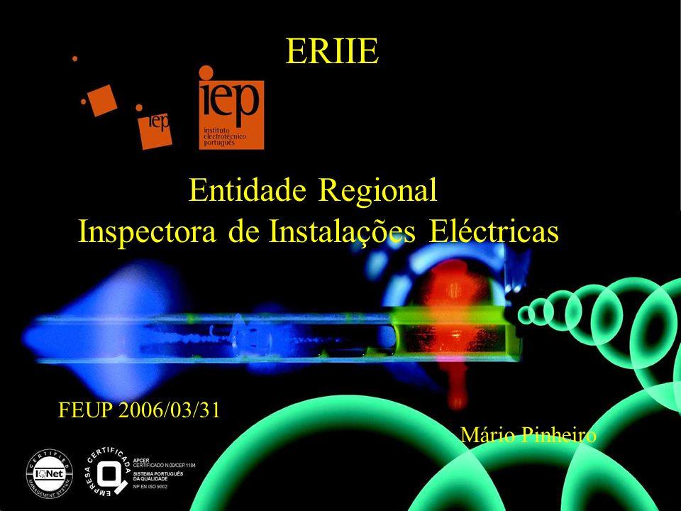 ERIIE Entidade Regional Inspectora de Instalações Eléctricas FEUP 2006/03/31 Mário Pinheiro
