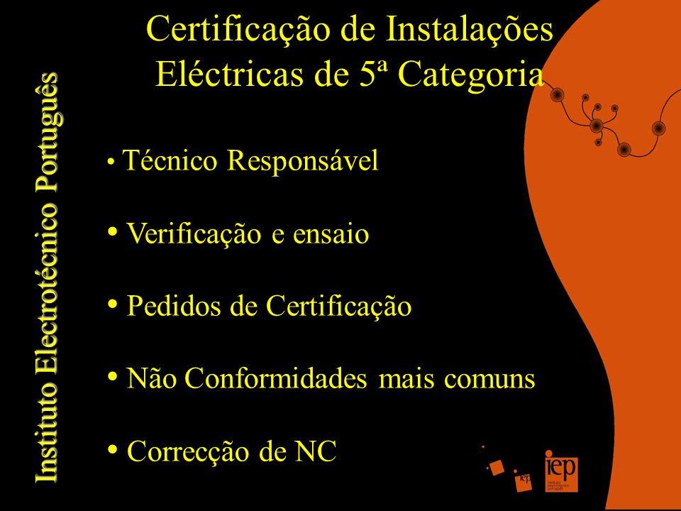Instituto Electrotécnico Português Certificação de Instalações Eléctricas de 5ª Categoria Técnico Responsável Verificação e ensaio Pedidos de Certificação Não Conformidades mais comuns Correcção de NC