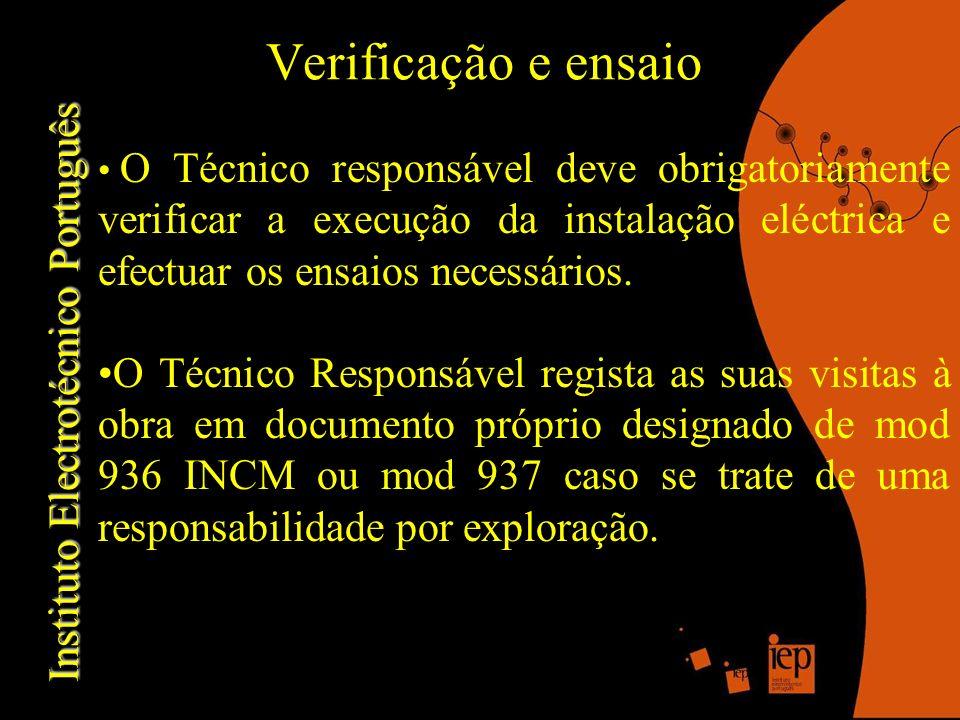 Verificação e ensaio O Técnico responsável deve obrigatoriamente verificar a execução da instalação eléctrica e efectuar os ensaios necessários.