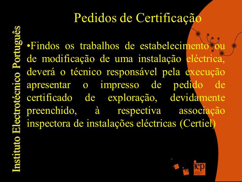 Instituto Electrotécnico Português Pedidos de Certificação Findos os trabalhos de estabelecimento ou de modificação de uma instalação eléctrica, deverá o técnico responsável pela execução apresentar o impresso de pedido de certificado de exploração, devidamente preenchido, à respectiva associação inspectora de instalações eléctricas (Certiel)