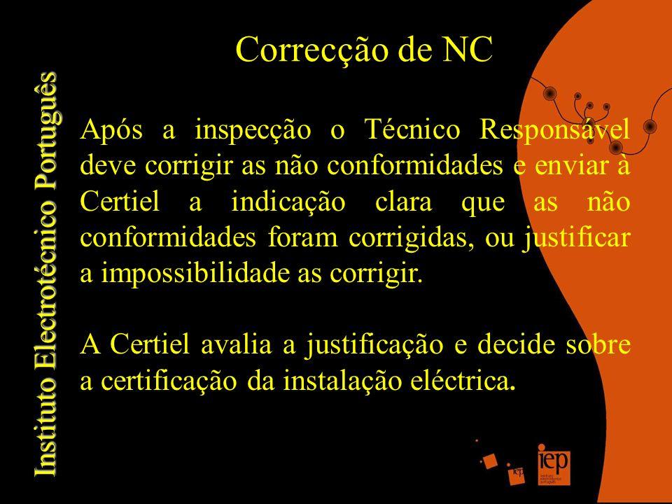 Instituto Electrotécnico Português Correcção de NC Após a inspecção o Técnico Responsável deve corrigir as não conformidades e enviar à Certiel a indicação clara que as não conformidades foram corrigidas, ou justificar a impossibilidade as corrigir.