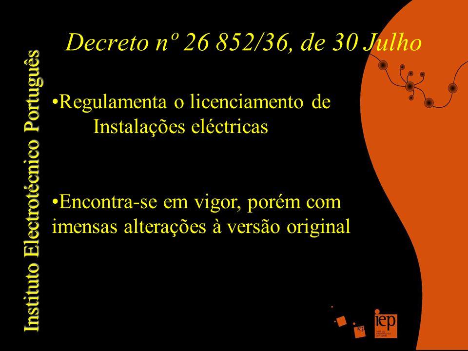 Decreto nº 26 852/36, de 30 Julho Regulamenta o licenciamento de Instalações eléctricas Encontra-se em vigor, porém com imensas alterações à versão original