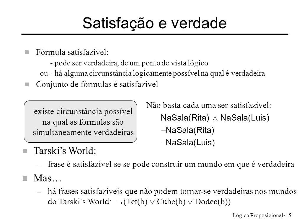 Lógica Proposicional-15 Satisfação e verdade n Fórmula satisfazível: - pode ser verdadeira, de um ponto de vista lógico ou- há alguma circunstância lo