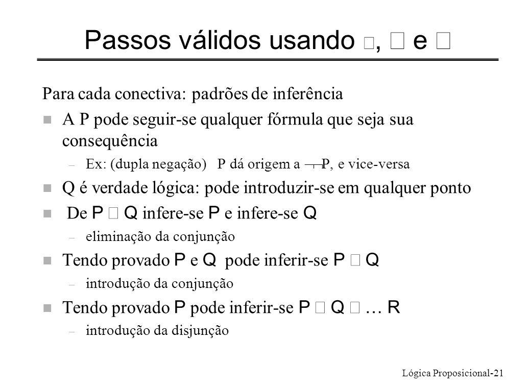 Lógica Proposicional-21 Passos válidos usando, e Para cada conectiva: padrões de inferência n A P pode seguir-se qualquer fórmula que seja sua consequ