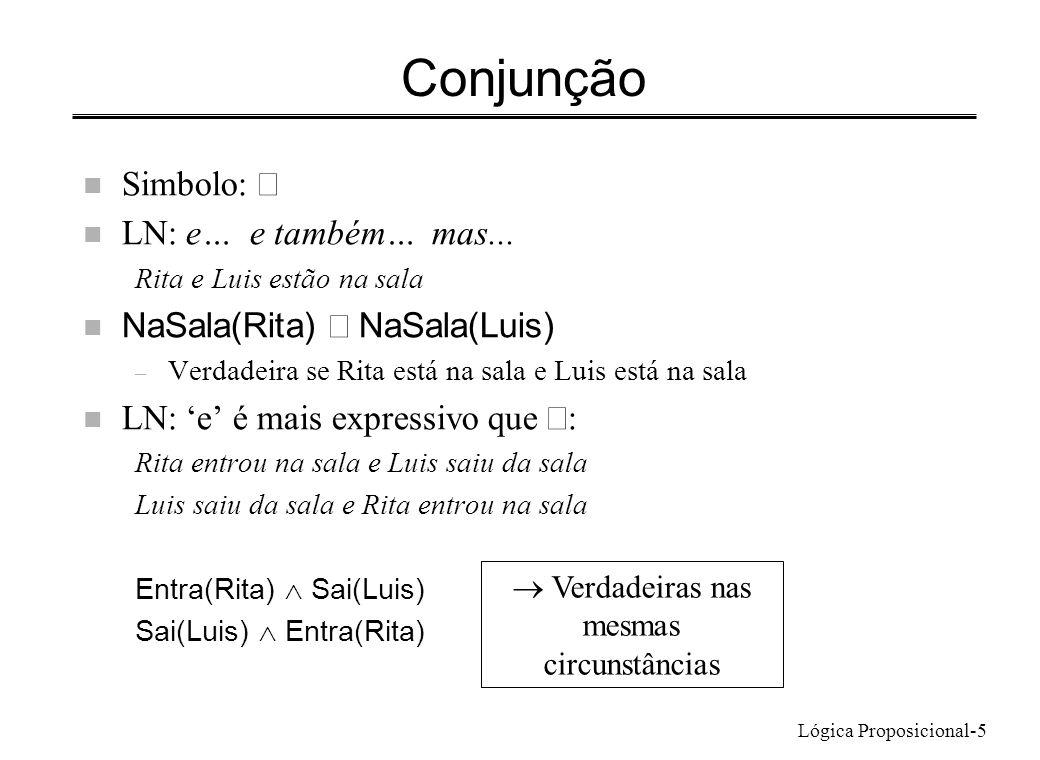 Lógica Proposicional-5 Conjunção Simbolo: n LN: e… e também… mas... Rita e Luis estão na sala NaSala(Rita) NaSala(Luis) – Verdadeira se Rita está na s