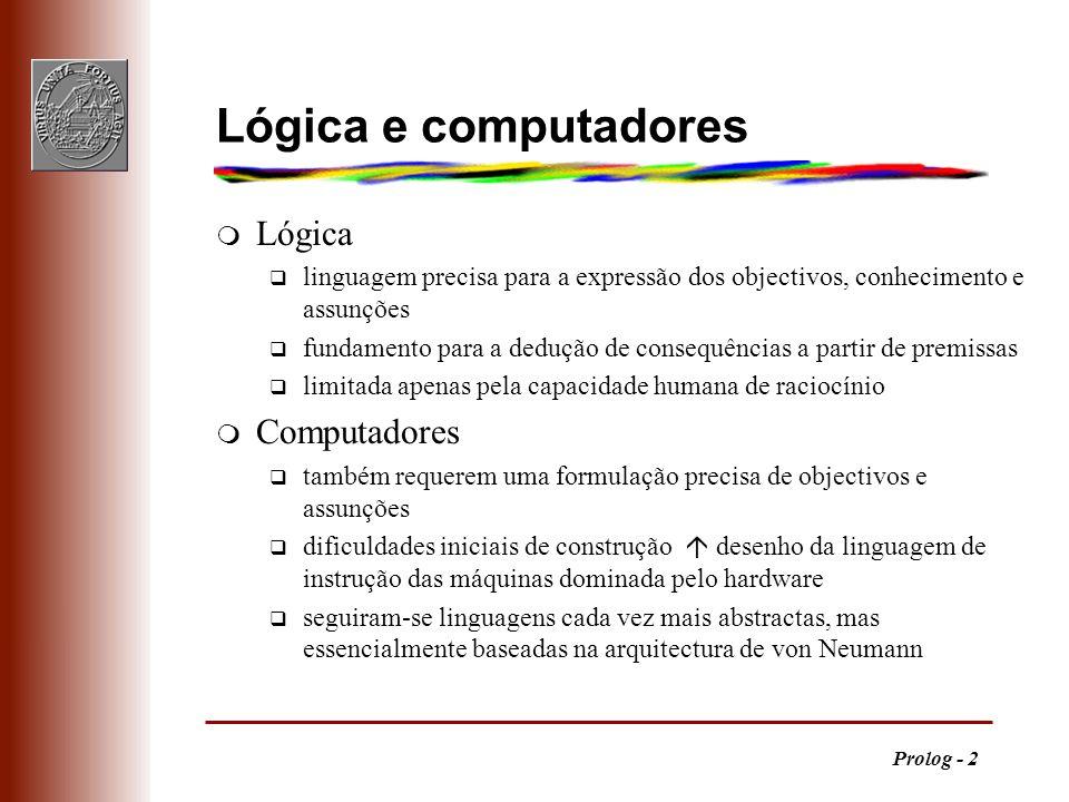 Prolog - 2 Lógica e computadores m Lógica q linguagem precisa para a expressão dos objectivos, conhecimento e assunções q fundamento para a dedução de