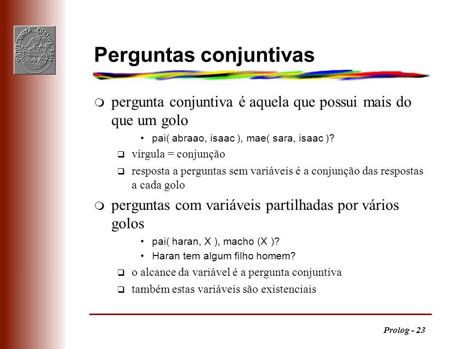 Prolog - 23 Perguntas conjuntivas m pergunta conjuntiva é aquela que possui mais do que um golo pai( abraao, isaac ), mae( sara, isaac )? q vírgula =