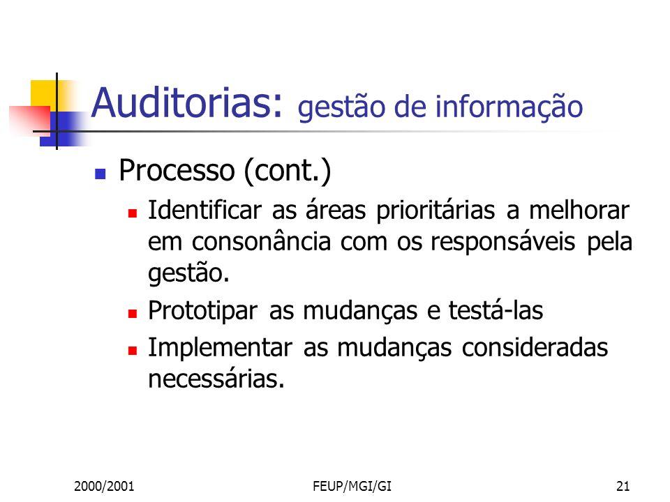2000/2001FEUP/MGI/GI21 Auditorias: gestão de informação Processo (cont.) Identificar as áreas prioritárias a melhorar em consonância com os responsáveis pela gestão.