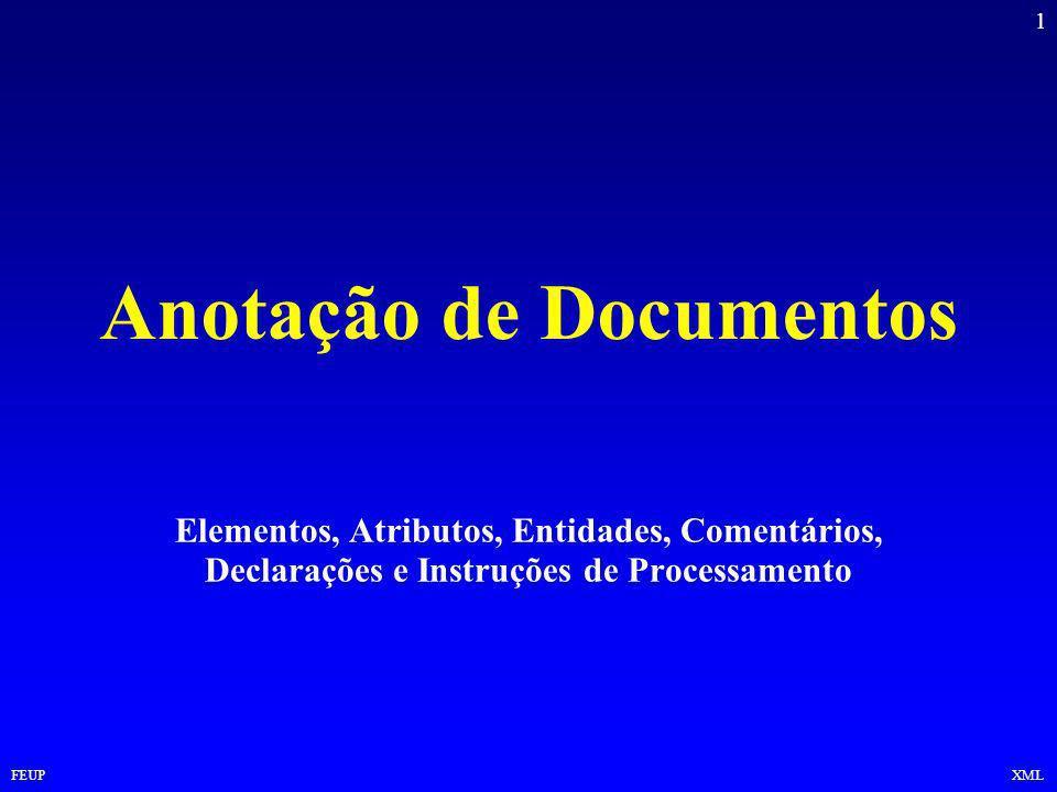 1 FEUPXML Anotação de Documentos Elementos, Atributos, Entidades, Comentários, Declarações e Instruções de Processamento