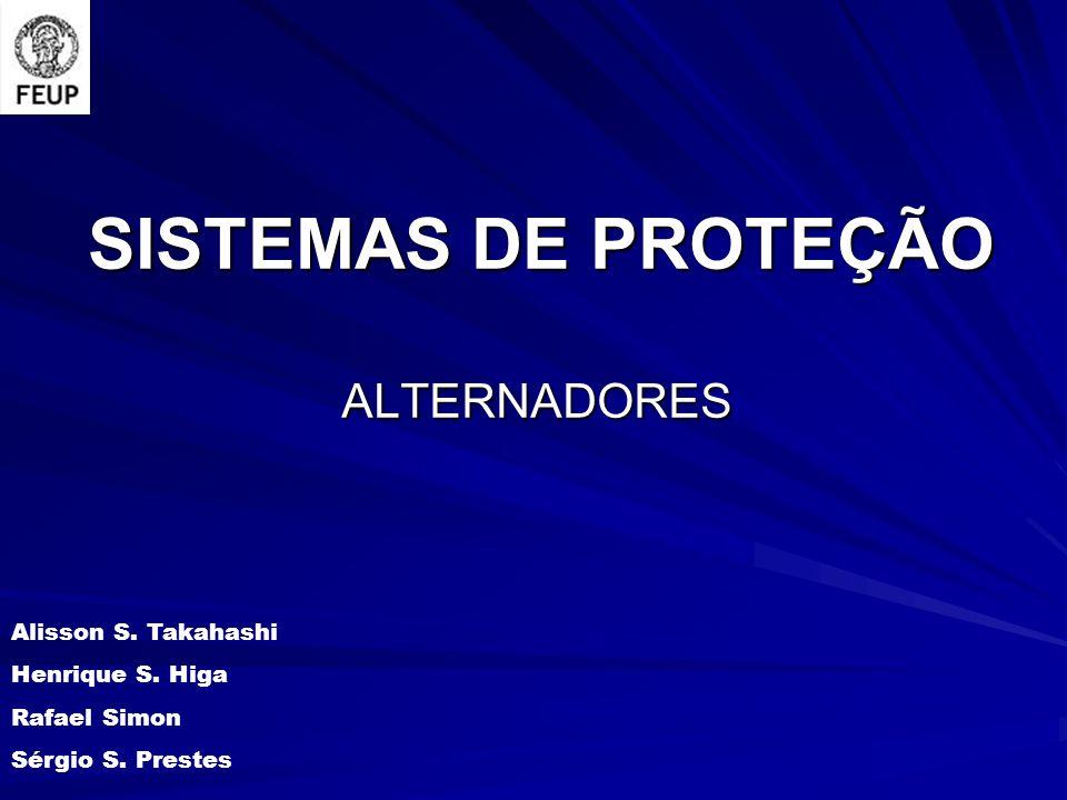 SISTEMAS DE PROTEÇÃO ALTERNADORES Alisson S.Takahashi Henrique S.