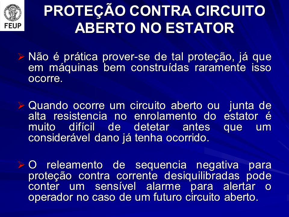 PROTEÇÃO CONTRA CIRCUITO ABERTO NO ESTATOR Não é prática prover-se de tal proteção, já que em máquinas bem construídas raramente isso ocorre.