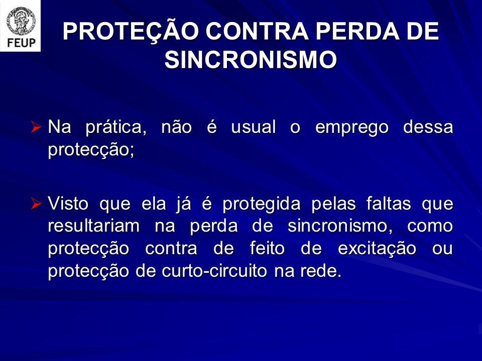 PROTEÇÃO CONTRA PERDA DE SINCRONISMO Na prática, não é usual o emprego dessa protecção; Na prática, não é usual o emprego dessa protecção; Visto que e
