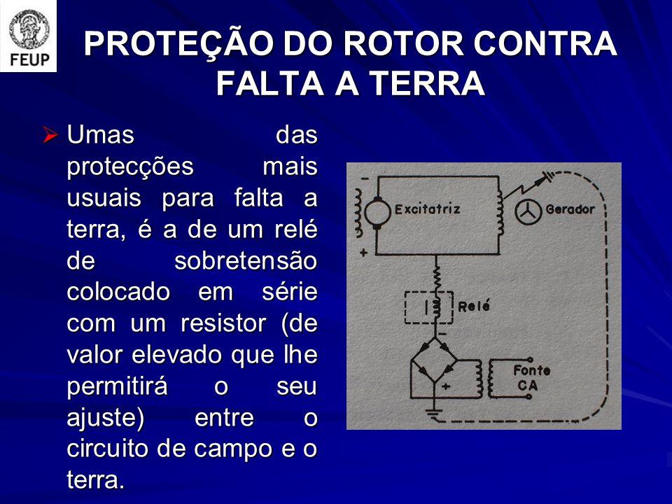 PROTEÇÃO DO ROTOR CONTRA FALTA A TERRA Umas das protecções mais usuais para falta a terra, é a de um relé de sobretensão colocado em série com um resi