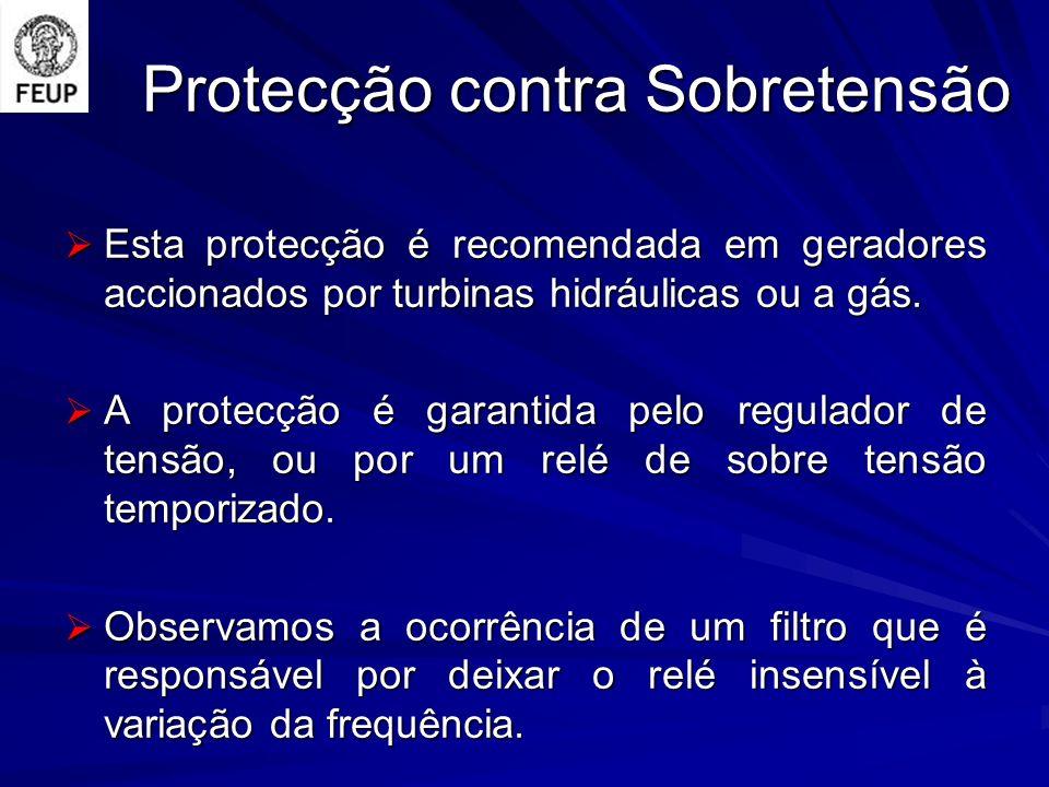 Protecção contra Sobretensão Esta protecção é recomendada em geradores accionados por turbinas hidráulicas ou a gás. Esta protecção é recomendada em g