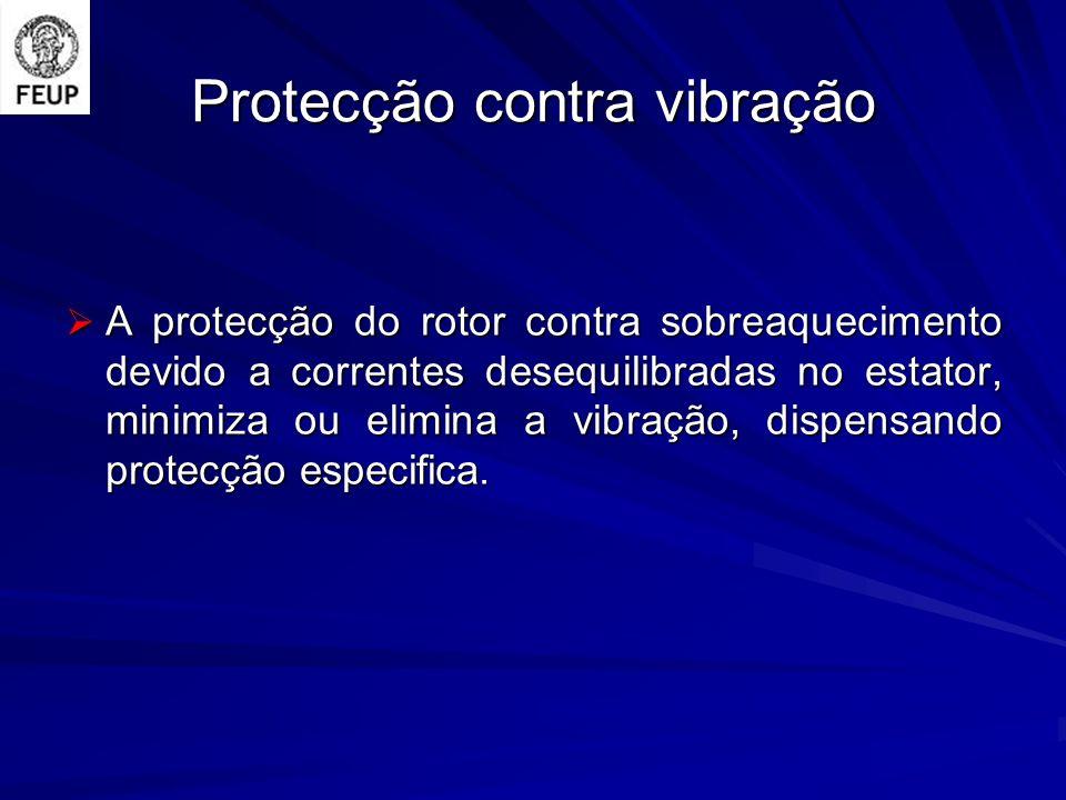 Protecção contra vibração A protecção do rotor contra sobreaquecimento devido a correntes desequilibradas no estator, minimiza ou elimina a vibração,