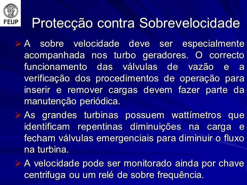 Protecção contra Sobrevelocidade A sobre velocidade deve ser especialmente acompanhada nos turbo geradores. O correcto funcionamento das válvulas de v