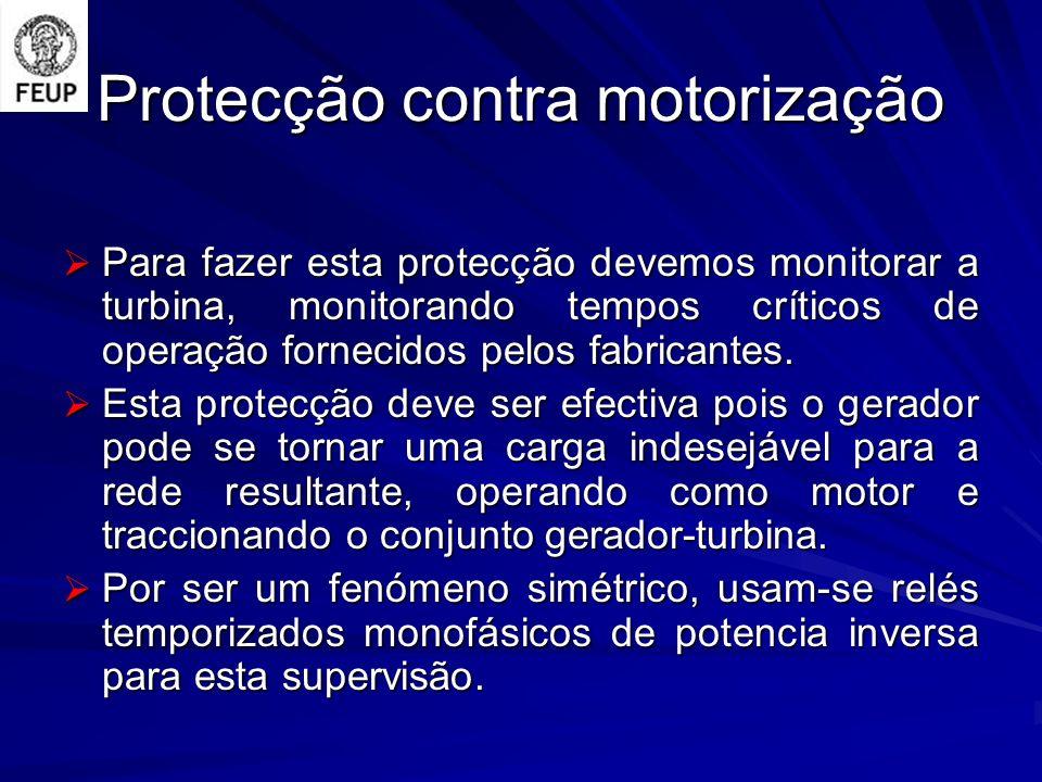 Protecção contra motorização Para fazer esta protecção devemos monitorar a turbina, monitorando tempos críticos de operação fornecidos pelos fabricantes.
