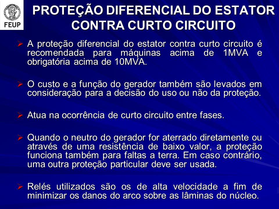 PROTEÇÃO DIFERENCIAL DO ESTATOR CONTRA CURTO CIRCUITO A proteção diferencial do estator contra curto circuito é recomendada para máquinas acima de 1MVA e obrigatória acima de 10MVA.