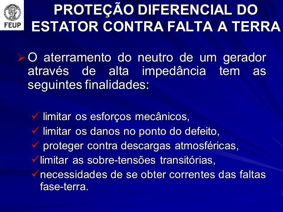 PROTEÇÃO DIFERENCIAL DO ESTATOR CONTRA FALTA A TERRA O aterramento do neutro de um gerador através de alta impedância tem as seguintes finalidades: O