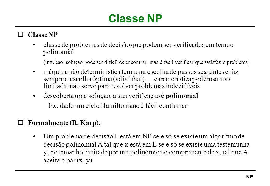 NP Classe NP oClasse NP classe de problemas de decisão que podem ser verificados em tempo polinomial (intuição: solução pode ser difícil de encontrar,