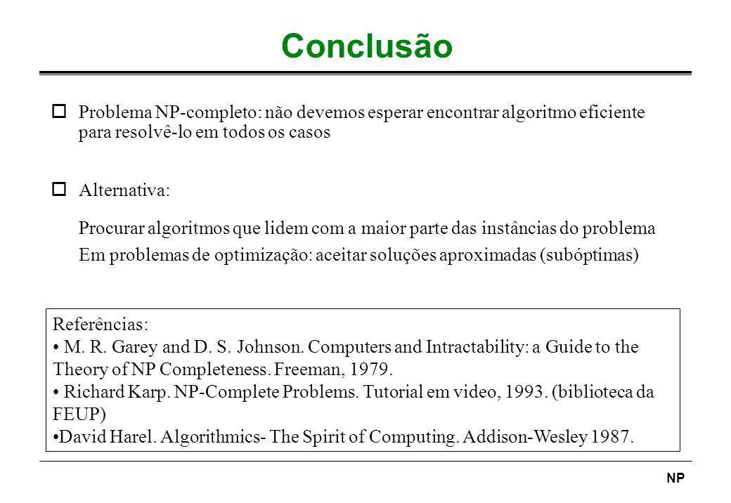NP Conclusão oProblema NP-completo: não devemos esperar encontrar algoritmo eficiente para resolvê-lo em todos os casos oAlternativa: Procurar algorit