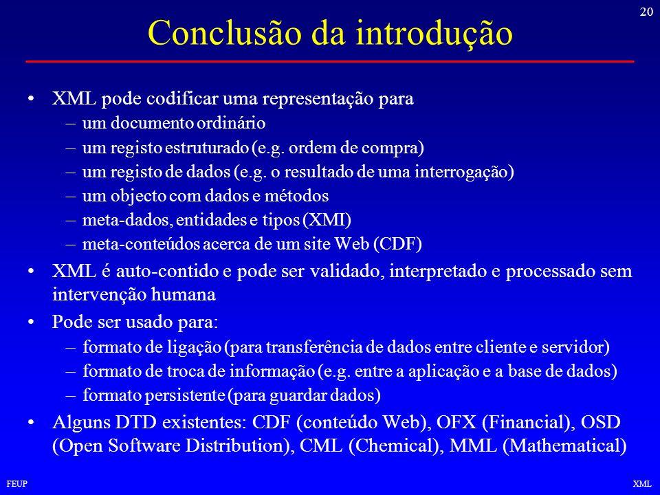 20 FEUPXML Conclusão da introdução XML pode codificar uma representação para –um documento ordinário –um registo estruturado (e.g. ordem de compra) –u