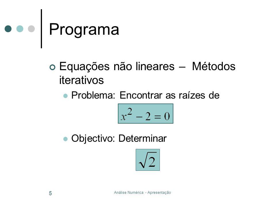 Análise Numérica - Apresentação 5 Programa Equações não lineares – Métodos iterativos Problema: Encontrar as raízes de Objectivo: Determinar