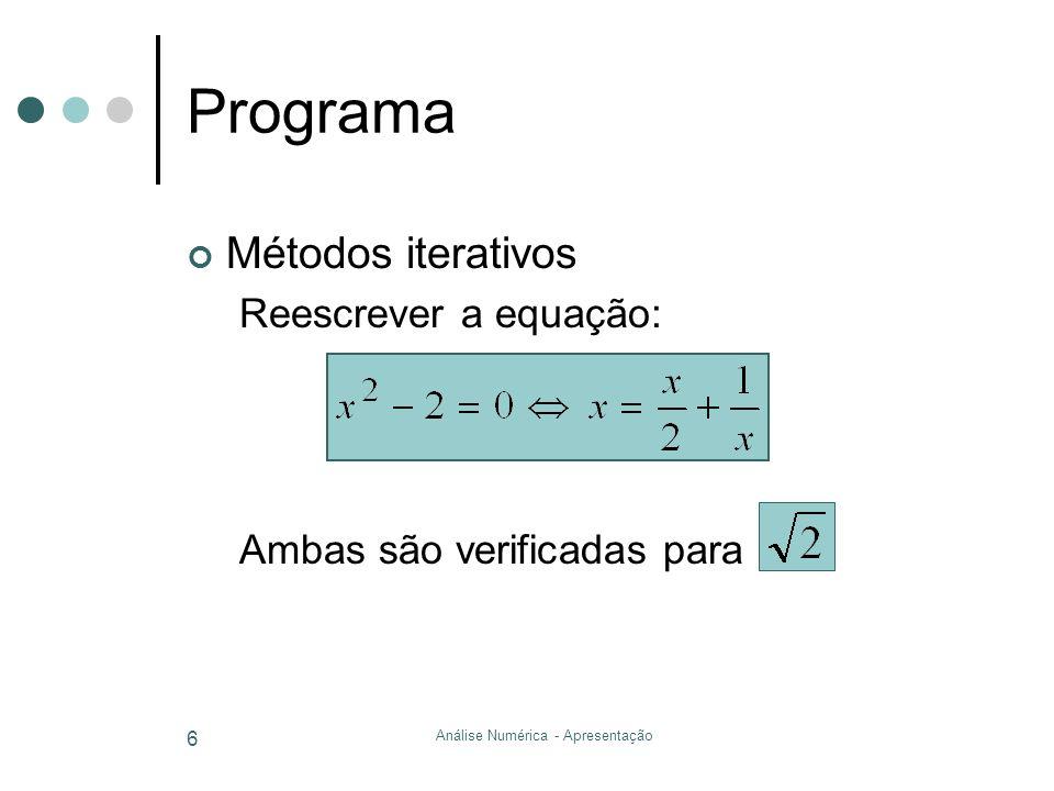Análise Numérica - Apresentação 6 Programa Métodos iterativos Reescrever a equação: Ambas são verificadas para