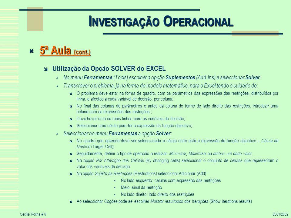 Cecília Rocha # 62001/2002 I NVESTIGAÇÃO O PERACIONAL 5ª Aula (cont.) 5ª Aula (cont.) Utilização da Opção SOLVER do EXCEL No menu Ferramentas (Tools)