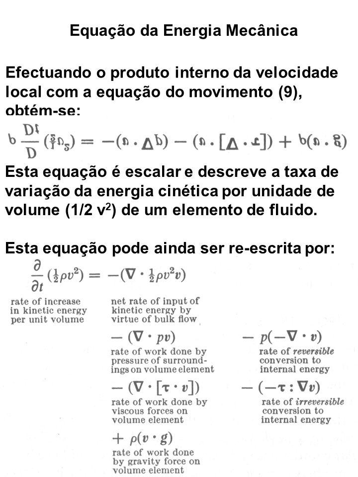 Equação da Energia Mecânica Efectuando o produto interno da velocidade local com a equação do movimento (9), obtém-se: Esta equação é escalar e descre