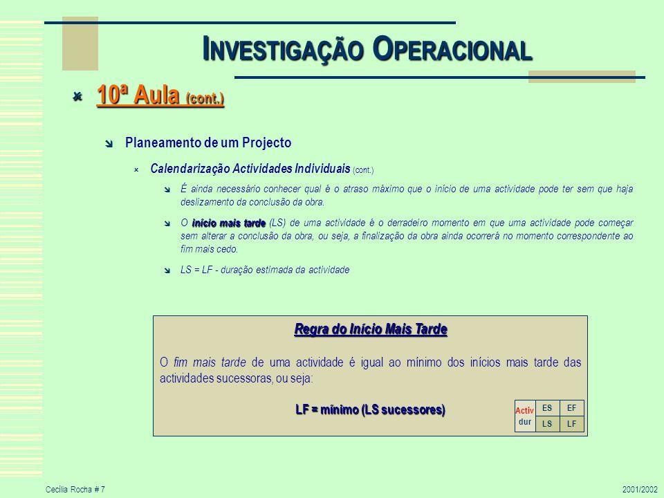 Cecília Rocha # 72001/2002 10ª Aula (cont.) 10ª Aula (cont.) Planeamento de um Projecto Calendarização Actividades Individuais (cont.) É ainda necessá