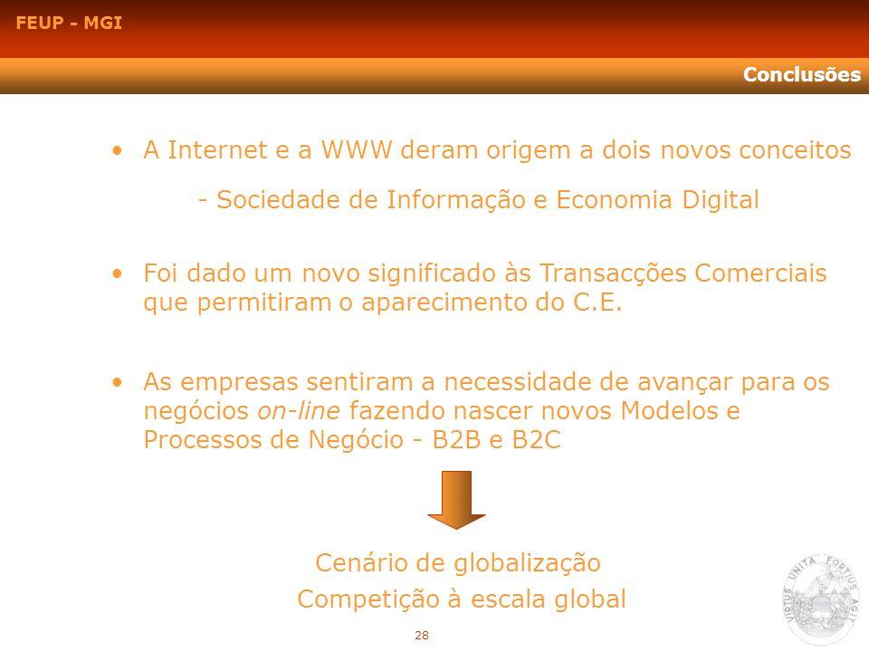 FEUP - MGI Conclusões A Internet e a WWW deram origem a dois novos conceitos - Sociedade de Informação e Economia Digital Foi dado um novo significado