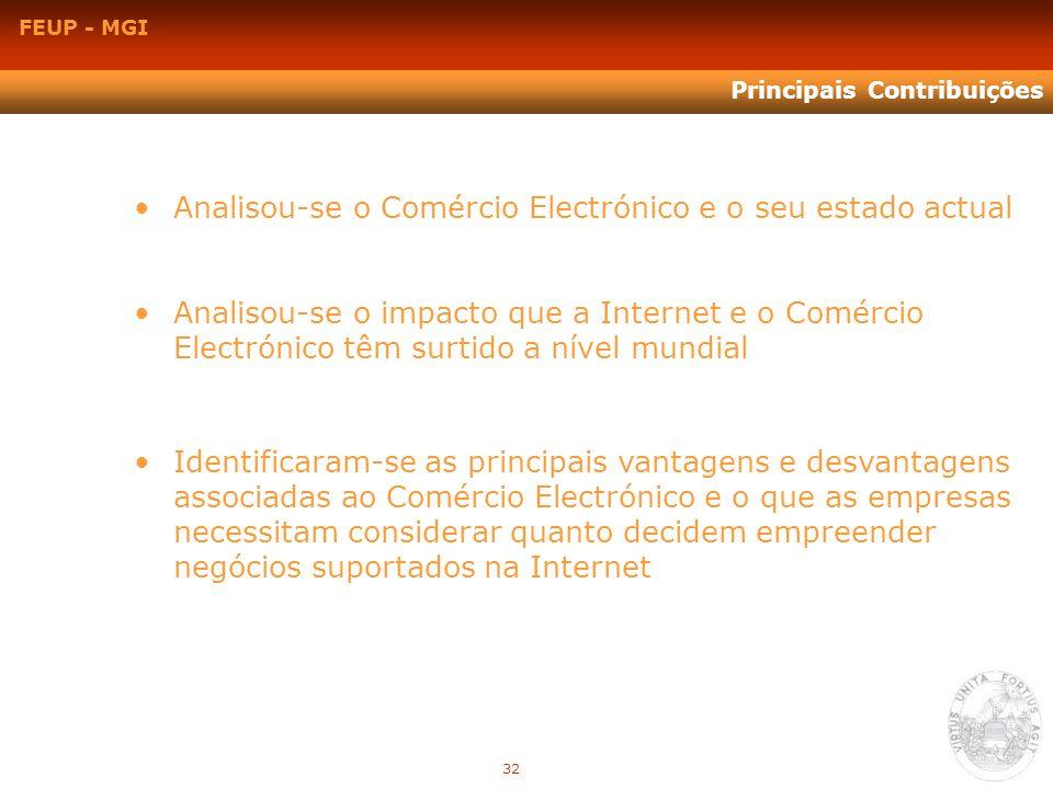FEUP - MGI Principais Contribuições Analisou-se o Comércio Electrónico e o seu estado actual Analisou-se o impacto que a Internet e o Comércio Electró