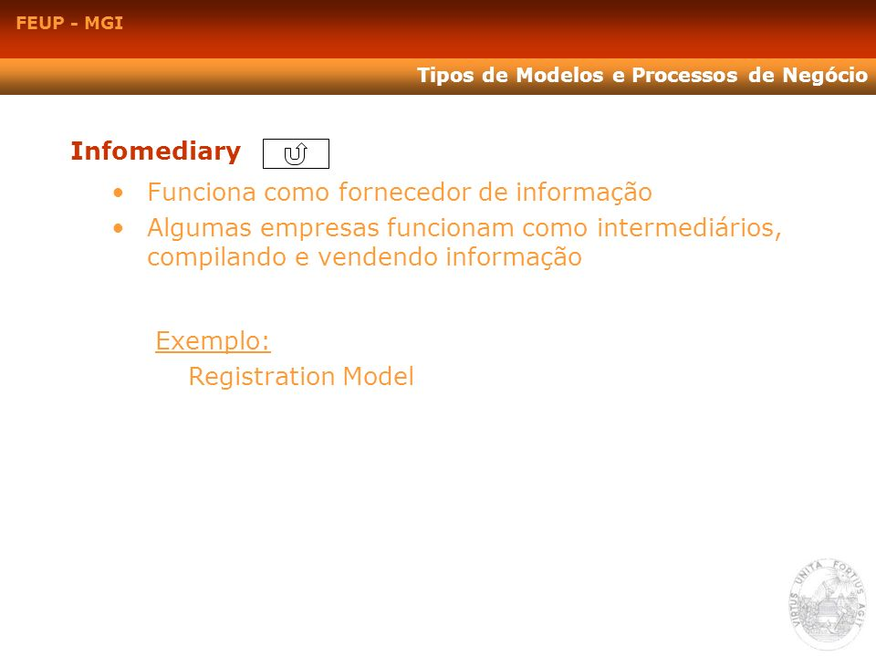 Infomediary Funciona como fornecedor de informação Algumas empresas funcionam como intermediários, compilando e vendendo informação Exemplo: Registrat