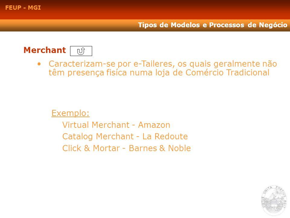 Merchant Caracterizam-se por e-Taileres, os quais geralmente não têm presença fisíca numa loja de Comércio Tradicional Exemplo: Virtual Merchant - Ama