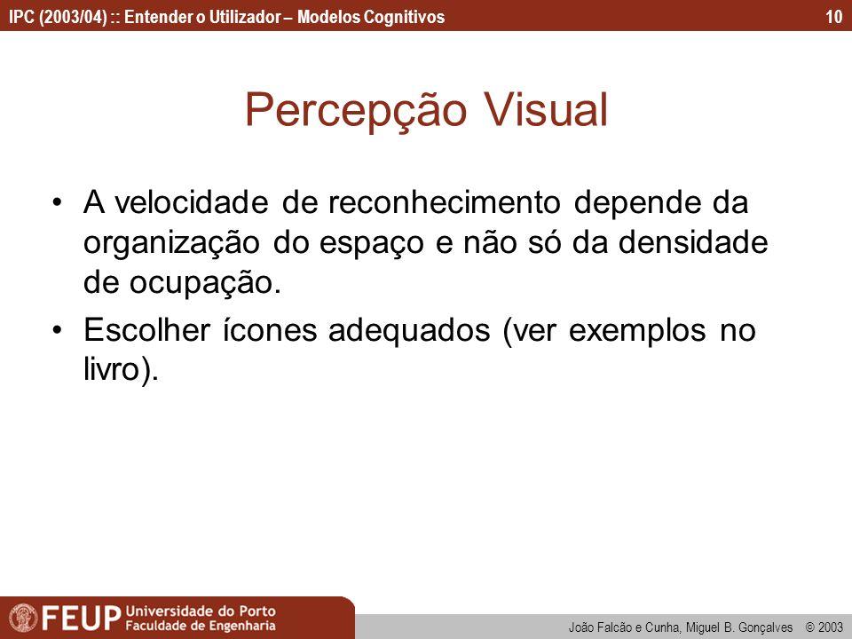 IPC (2003/04) :: Entender o Utilizador – Modelos Cognitivos João Falcão e Cunha, Miguel B. Gonçalves © 2003 10 Percepção Visual A velocidade de reconh