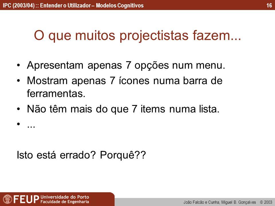 IPC (2003/04) :: Entender o Utilizador – Modelos Cognitivos João Falcão e Cunha, Miguel B. Gonçalves © 2003 16 O que muitos projectistas fazem... Apre