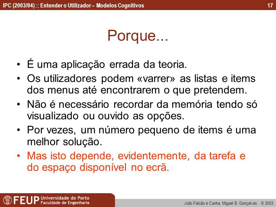 IPC (2003/04) :: Entender o Utilizador – Modelos Cognitivos João Falcão e Cunha, Miguel B. Gonçalves © 2003 17 Porque... É uma aplicação errada da teo