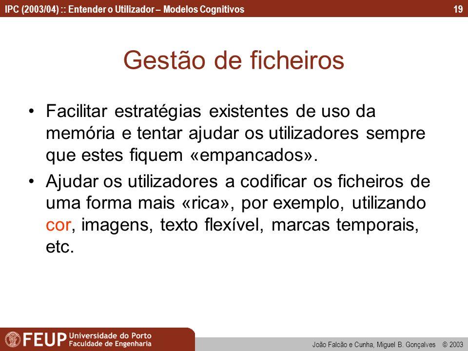 IPC (2003/04) :: Entender o Utilizador – Modelos Cognitivos João Falcão e Cunha, Miguel B. Gonçalves © 2003 19 Gestão de ficheiros Facilitar estratégi