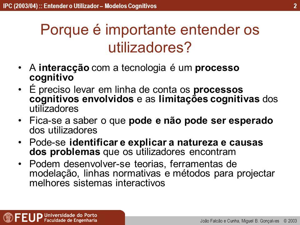 IPC (2003/04) :: Entender o Utilizador – Modelos Cognitivos João Falcão e Cunha, Miguel B. Gonçalves © 2003 2 Porque é importante entender os utilizad