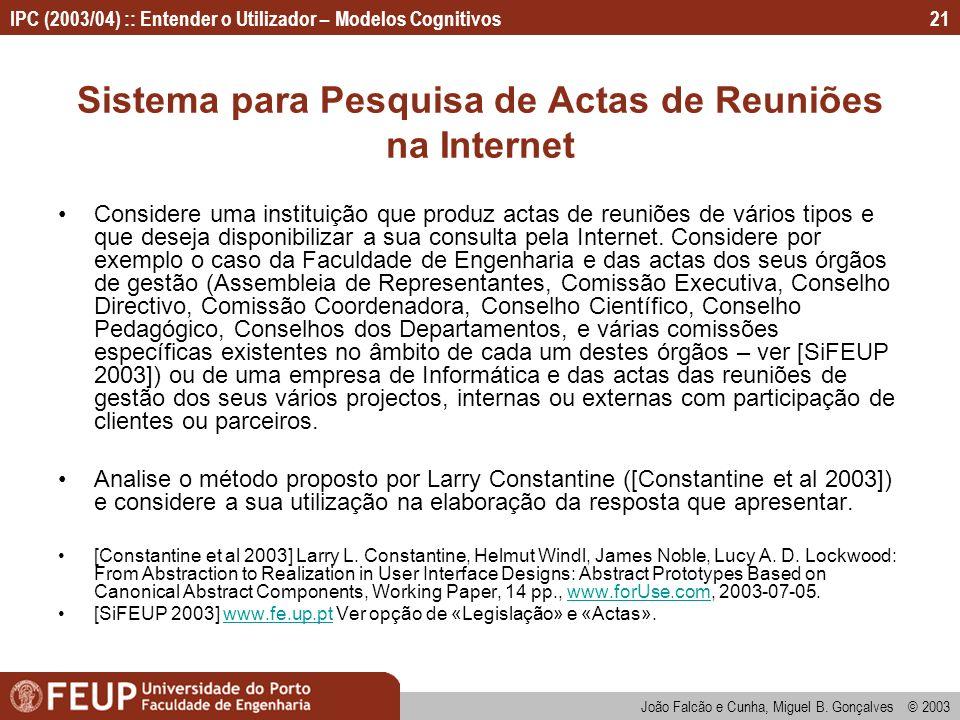 IPC (2003/04) :: Entender o Utilizador – Modelos Cognitivos João Falcão e Cunha, Miguel B. Gonçalves © 2003 21 Sistema para Pesquisa de Actas de Reuni