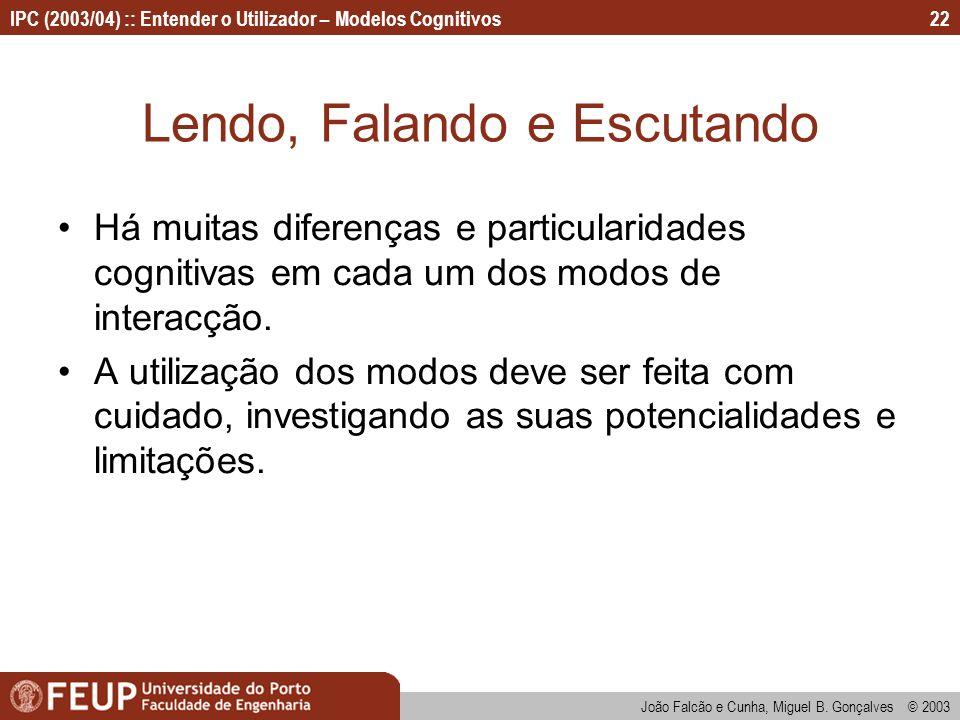 IPC (2003/04) :: Entender o Utilizador – Modelos Cognitivos João Falcão e Cunha, Miguel B. Gonçalves © 2003 22 Lendo, Falando e Escutando Há muitas di