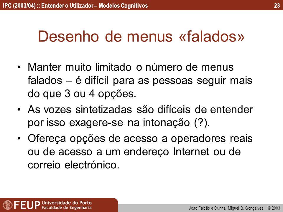 IPC (2003/04) :: Entender o Utilizador – Modelos Cognitivos João Falcão e Cunha, Miguel B. Gonçalves © 2003 23 Desenho de menus «falados» Manter muito
