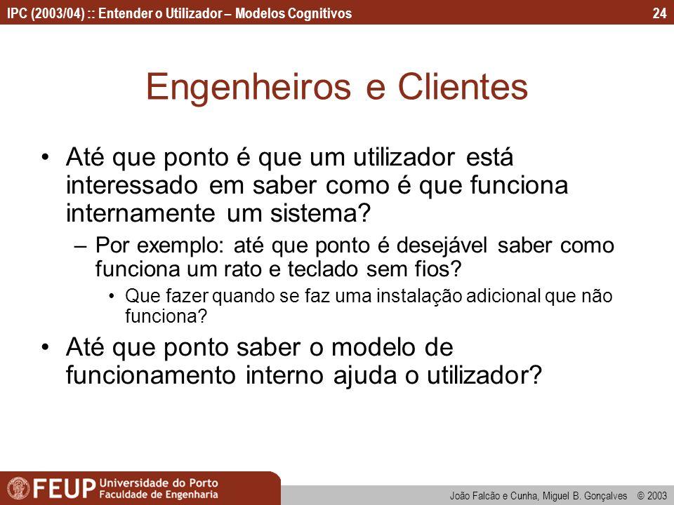 IPC (2003/04) :: Entender o Utilizador – Modelos Cognitivos João Falcão e Cunha, Miguel B. Gonçalves © 2003 24 Engenheiros e Clientes Até que ponto é