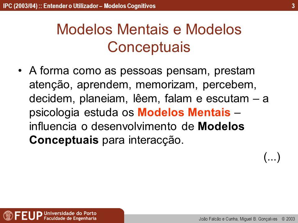 IPC (2003/04) :: Entender o Utilizador – Modelos Cognitivos João Falcão e Cunha, Miguel B. Gonçalves © 2003 3 Modelos Mentais e Modelos Conceptuais A