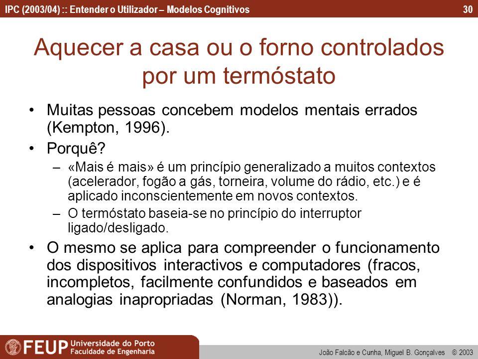 IPC (2003/04) :: Entender o Utilizador – Modelos Cognitivos João Falcão e Cunha, Miguel B. Gonçalves © 2003 30 Aquecer a casa ou o forno controlados p